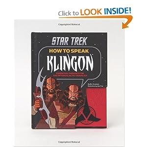 How to Speak Klingon: Essential Phrases for the Intergalactic Traveler Ben Grossblatt and Alex Fine