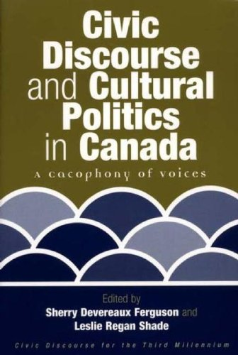 Civic Discourse and Cultural Politics in Canada: A Cacophony of Voices (Civic Discourse for the Third Millennium)