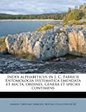 img - for Index alphabeticus in J. C. Fabricii Entomologia systematica emendata et aucta, ordines, genera et species contimens (Latin Edition) book / textbook / text book