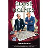 Close to Holmes: A look at the connections between historical London, Sherlock Holmes and Sir Arthur Conan Doyleby Alistair Duncan