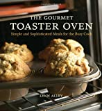 img - for The Gourmet Toaster Oven: Simple and Sophisticated Meals for the Busy Cook book / textbook / text book