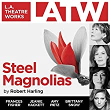 Steel Magnolias Performance Auteur(s) : Robert Harling Narrateur(s) : Frances Fisher, Shannon Holt, Amy Pietz, Brittany Snow, Jocelyn Towne, Josh Clark, Jeanie Hackett
