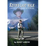Kevin's Last Walk a Father's Final Journey with His Son ~ Barry Adkins