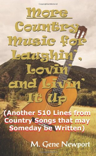 More Country Music for Laughin', Lovin' and Livin' It Up: (Another 510 Lines from Country Songs that may Someday be Written)
