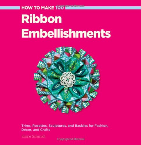 "Cover of Elaine's new book (2014), ""How to Make 100 Ribbon Embellishments"""