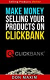Make Money Selling Your Products on Clickbank - Selling Products Online Series