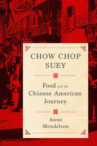 Chow Chop Suey: Food and the Chinese American Journey (Arts and Traditions of the Table: Perspectives on Culinary History) by Anne Mendelson