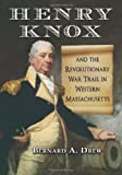 img - for Henry Knox and the Revolutionary War Trail in Western Massachusetts book / textbook / text book