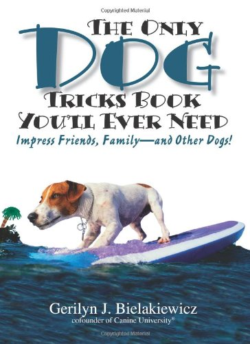 The Only Dog Tricks Book You'Ll Ever Need: Impress Friends, Family--And Other Dogs! front-974833