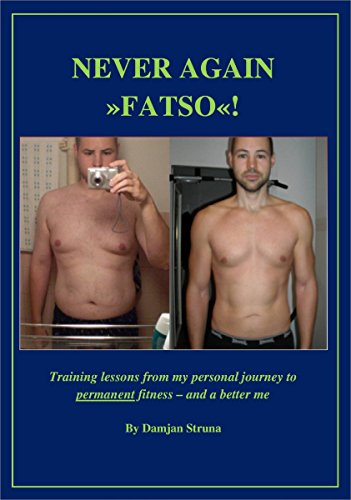NEVER AGAIN ≫FATSO≪!: Training lessons from my personal journey to permanent fitness – and a better me (English Edition)