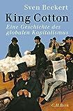 King Cotton: Eine Globalgeschichte des Kapitalismus