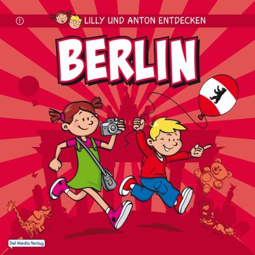 Anne Schröder - Lilly & Anton entdecken Berlin (Städte entdecken mit Lilly & Anton)