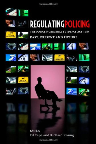 Regulating Policing: The Police and Criminal Evidence Act 1984 Past, Present and Future