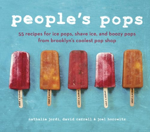 Download People's Pops: 55 Recipes for Ice Pops, Shave Ice, and Boozy Pops from Brooklyn's Coolest Pop Shop