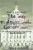 The Way to Responsible Government: The Constitutional Re-Structuring America Needs (0595125085) by McGrath, Patrick