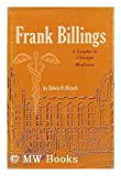 Frank Billings: The architect of medical education, an apostle of excellence in clinical practice, a leader in Chicago medicine
