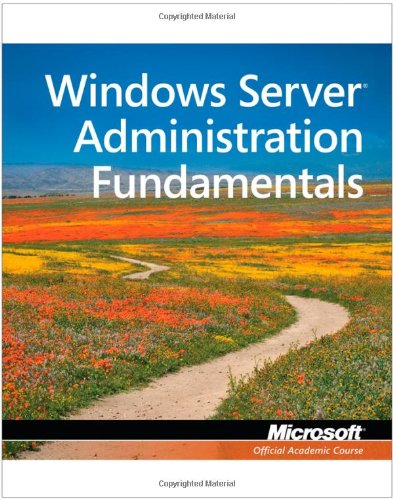 Windows Server Administration Fundamentals , Exam 98-365 (Microsoft Official Academic Course)