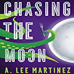 Chasing the Moon | A. Lee Martinez