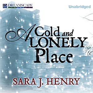 A Cold and Lonely Place | [Sara J. Henry]