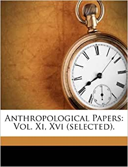 Anthropological papers vol xi xvi selected clark wissler