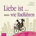 Liebe ist... wie Radfahren Hörbuch von Frieda Lamberti Gesprochen von: Friederike Breyer