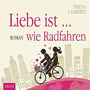 Liebe ist... wie Radfahren Hörbuch