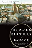 img - for Hidden History of Bangor: From Lumbering Days to the Progressive Era book / textbook / text book