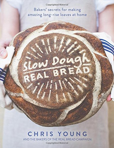 Slow Dough: Real Bread: Bakers' secrets for making amazing long-rise loaves at home by Chris Young