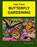 Amazon / Brand: CreateSpace Independent Publishing Platform: Fast Track BUTTERFLY GARDENING (Rose M. Franklin)