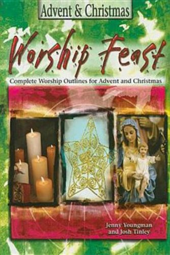 Worship Feast - Advent & Christmas: Worship Experiences to Celebrate the Season