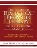 The Expanded Dialectical Behavior Therapy Skills Training Manual: Practical DBT for Self-Help, and Individual & Group Treatment Settings (English Edition)