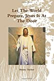 img - for Let The World Prepare, Jesus Is At The Door by Benny Tucker (2014-11-11) book / textbook / text book