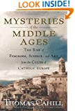 Mysteries of the Middle Ages: The Rise of Feminism, Science, and Art from the Cults of Catholic Europe (Hinges of History)