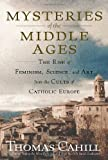 img - for Mysteries of the Middle Ages: The Rise of Feminism, Science, and Art from the Cults of Catholic Europe (Hinges of History) book / textbook / text book