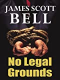 No Legal Grounds (Thorndike Christian Fiction) (0786297085) by Bell, James Scott