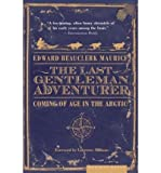 img - for The Last Gentleman Adventurer: Coming of Age in the Arctic (Paperback) - Common book / textbook / text book