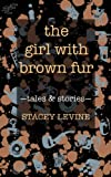 Image of The Girl With Brown Fur: Tales and Stories