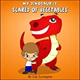 My Dinosaur is Scared of Vegetables - A Fun Rhyming Picture Book for Kids 4-8 (Rhyming Childrens Books)