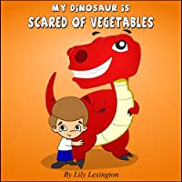 (FREE on 6/4) My Dinosaur Is Scared Of Vegetables by Lily Lexington - http://eBooksHabit.com