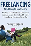 Freelancing 2016 - A Beginners Guide for Absolute Beginners: 10 Ways to Make Money Online as a Freelancer and How to Find & Keep Long Term Clients via LinkedIn