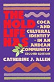 The Hold Life Has: Coca and Cultural Identity in an Andean Community (1588340325) by Allen, Catherin J.