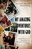 Lonnie Rex My Amazing Adventures with God: From Polio and Paralysis to Walking with the Pope