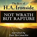 Not Wrath - But Rapture: The Best of H.A. Ironside | H.A. Ironside