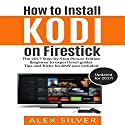 How to Install Kodi on Firestick Audiobook by Alex Silver Narrated by Trevor Clinger