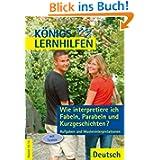 Königs Lernhilfen - Wie interpretiere ich Fabeln, Parabeln und Kurzgeschichten? Aufgaben und Musterinterpretation...