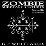 Zombie: Surreal Creatures | R. F. Whittaker