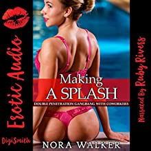 Making a Splash: Double Penetration Gangbang With Coworkers Audiobook by  Nora Walker Narrated by  Ruby Rivers