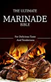 The Ultimate Marinade Bible:  Delicious Taste And Tenderness