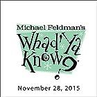 Whad'Ya Know?, Jane Smiley and Grace Weber, November 28, 2015  von Michael Feldman Gesprochen von: Michael Feldman