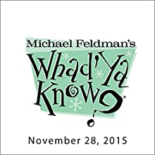 Whad'Ya Know?, Jane Smiley and Grace Weber, November 28, 2015  by Michael Feldman Narrated by Michael Feldman